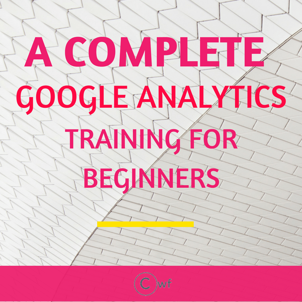 Complete Google Analytics Training for Beginners: Easy Tutorial