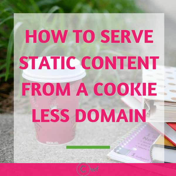 Serve Static Content From a Cookieless Domain: Use Cookie Free Domains