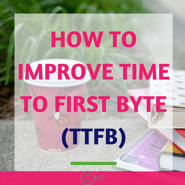 How to Improve Time To First Byte(TTFB): Reduce Server Response Time