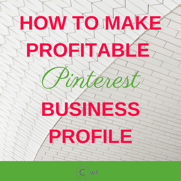 How to Make a Profitable 'Pinterest for Business' Profile