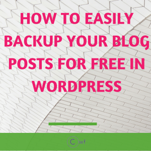 How to Easily BackUp your Blog Posts for Free
