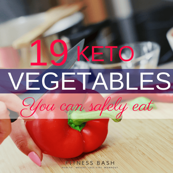 Keto Vegetables List: 19 Low Carb Vegetables that you can safely eat on a Ketogenic diet