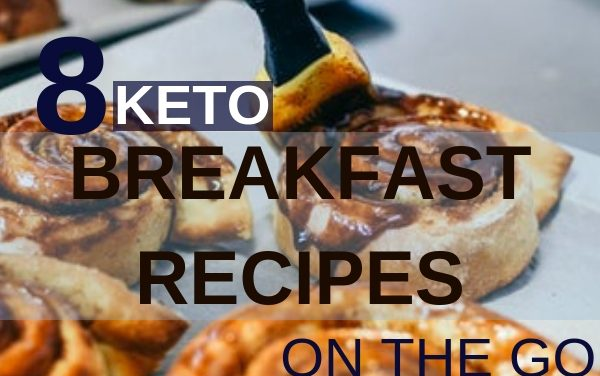 8 Keto Breakfast On the Go for a quick Keto Breakfast