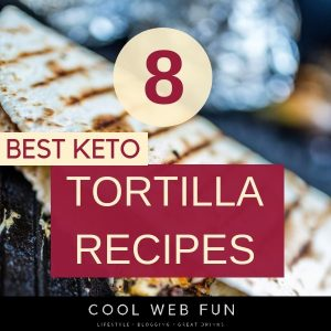 8 Delicious Keto Tortillas Recipe for Keto Diet