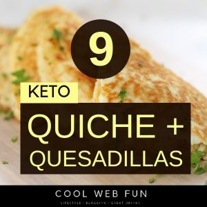 9 Keto Quiche and Quesadillas to rock your Keto Breakfasts