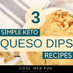 Queso Recipe: 3 very Simple Keto Queso Dip Recipes